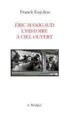 Eric Manigaud, l'histoire à ciel ouvert